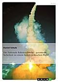 Die Nationale Raketenabwehr - garantierte Sicherheit zu einem hohen politischen Preis? - Daniel Schulz