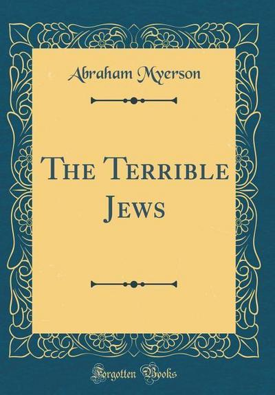 The Terrible Jews (Classic Reprint)