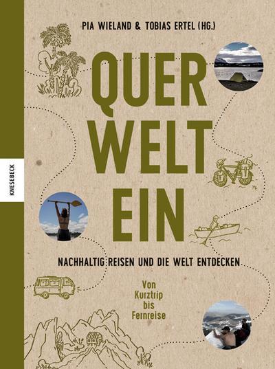 Querweltein; Nachhaltig reisen und die Welt entdecken; Deutsch; 150 farbige Abbildungen