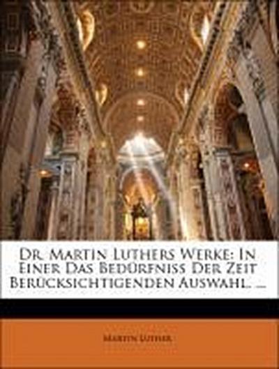 Dr. Martin Luthers Werke: In Einer Das Bedürfniss Der Zeit Berücksichtigenden Auswahl. ... Siebentes Baendchen