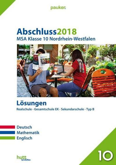 Abschluss 2018 - Mittlerer Schulabschluss Nordrhein-Westfalen Lösungen: Deutsch, Mathematik, Englisch (pauker.)