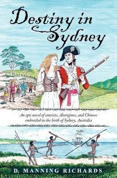 Destiny in Sydney: An Epic Novel of Convicts, Aborigines, and Chinese Embroiled in the Birth of Sydney, Australia