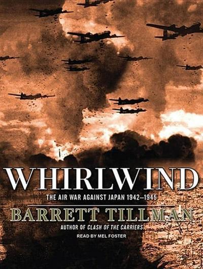 Whirlwind: The Air War Against Japan 1942-1945