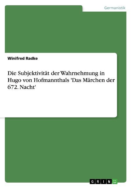 Die Subjektivität der Wahrnehmung in Hugo von Hofmannthals 'Das Märchen der ...