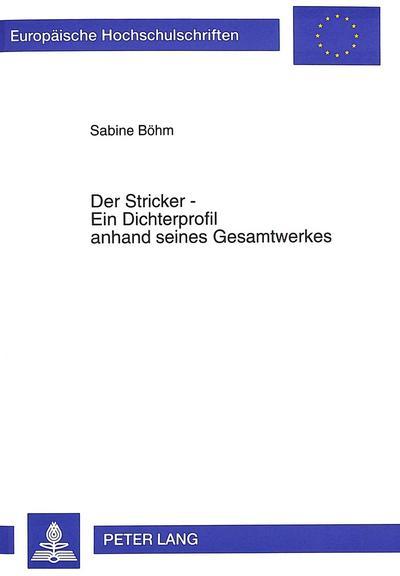 Der Stricker - Ein Dichterprofil anhand seines Gesamtwerkes