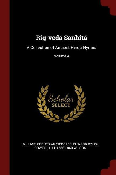 Rig-Veda Sanhitá: A Collection of Ancient Hindu Hymns; Volume 4