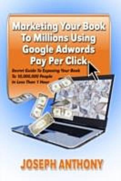 Marketing Your Book To Millions Using Google Adwords Pay Per Click