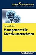 Management für Kreativunternehmen: Konzepte und Strategien für wachstumsorientierte Unternehmen in der Kreativwirtschaft (Kohlhammer Edition Kreativwirtschaft)