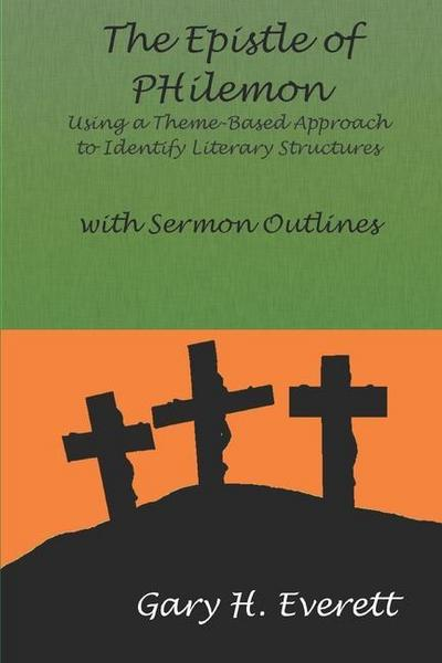 The Epistle of Philemon: Using a Theme-Based Approach to Identify Literary Structures, with Sermon Outlines