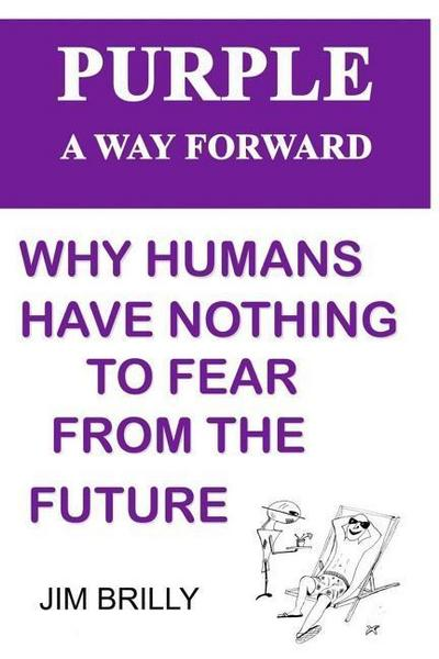 PURPLE A way forward: Why humans have nothing to fear from the future
