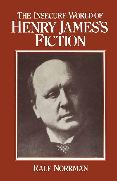 The Insecure World of Henry James's Fiction