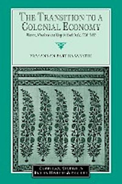 The Transition to a Colonial Economy: Weavers, Merchants and Kings in South India, 1720-1800