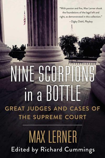 Nine Scorpions in a Bottle: Great Judges and Cases of the Supreme Court