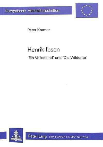 Henrik Ibsen- «Ein Volksfeind» und «Die Wildente»
