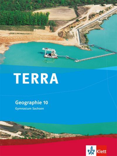 TERRA Geographie für Sachsen - Ausgabe für Gymnasien. Schülerbuch 10. Klasse
