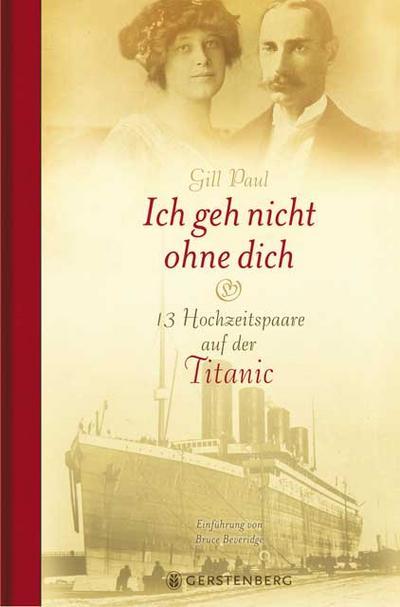 Ich geh nicht ohne dich; 13 Hochzeitspaare auf der Titanic   ; Einl. v. Beveridge, Bruce /Aus d. Engl. v. Fricke, Birgit; Deutsch; durchgehend zweifarbig -