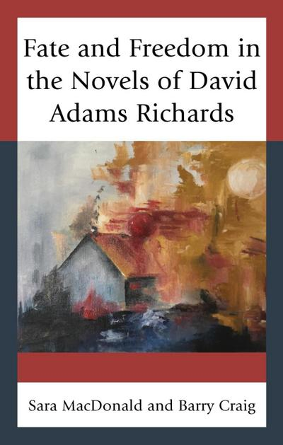 Fate and Freedom in the Novels of David Adams Richards