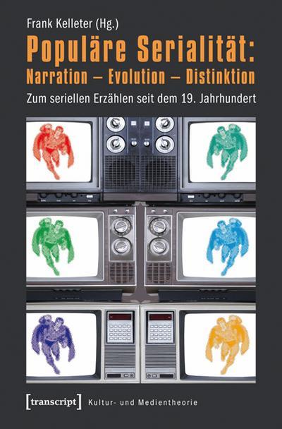 Populäre Serialität: Narration - Evolution - Distinktion