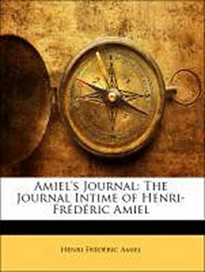 Amiel's Journal: The Journal Intime of Henri-Frédéric Amiel