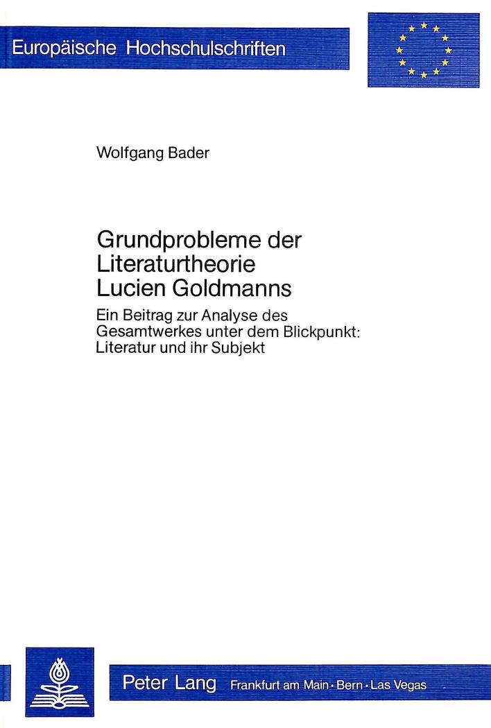 Grundprobleme der Literaturtheorie Lucien Goldmanns Wolfgang Bader
