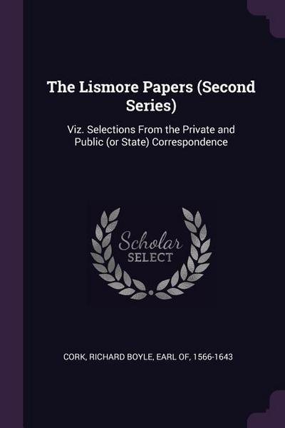 The Lismore Papers (Second Series): Viz. Selections from the Private and Public (or State) Correspondence