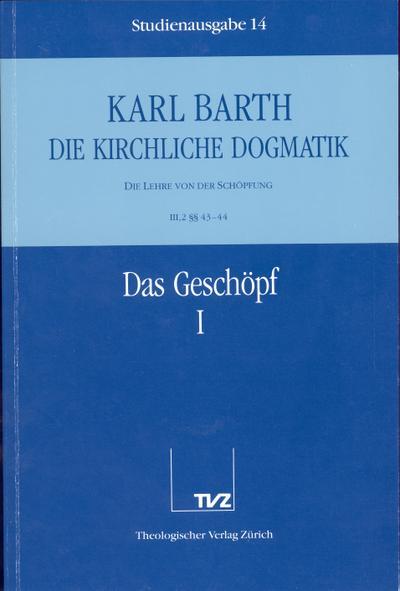 Die kirchliche Dogmatik Das Geschöpf. Tl.1