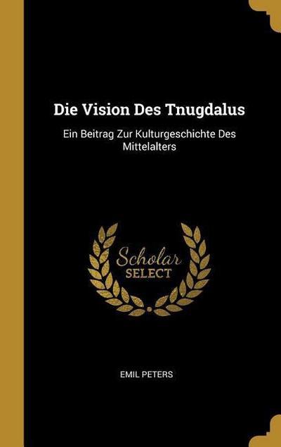 Die Vision Des Tnugdalus: Ein Beitrag Zur Kulturgeschichte Des Mittelalters
