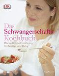Das Schwangerschafts-Kochbuch: Die optimale E ...