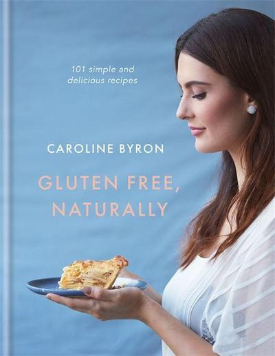 Gluten Free, Naturally: 101 simple and delicious recipes