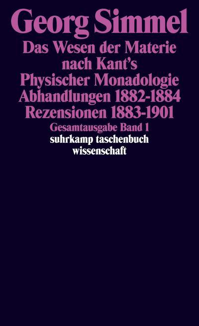 Gesamtausgabe in 24 Bänden: Band 1: Das Wesen der Materie nach Kant's Physischer Monadologie. Abhandlungen 1882–1884. Rezensionen 1883–1901 (suhrkamp taschenbuch wissenschaft)