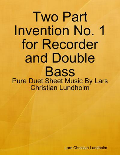 Two Part Invention No. 1 for Recorder and Double Bass - Pure Duet Sheet Music By Lars Christian Lundholm
