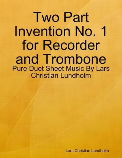 Two Part Invention No. 1 for Recorder and Trombone - Pure Duet Sheet Music By Lars Christian Lundholm