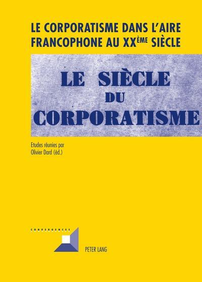 Le corporatisme dans l'aire francophone au XX<SUP>ème</SUP> siècle