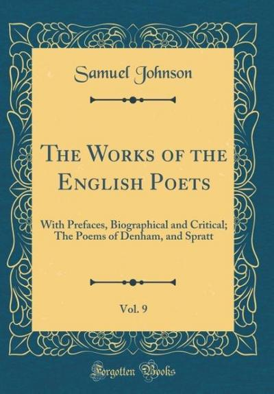 The Works of the English Poets, Vol. 9: With Prefaces, Biographical and Critical; The Poems of Denham, and Spratt (Classic Reprint)