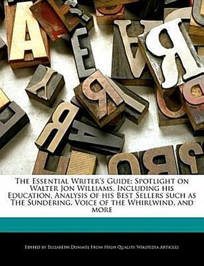 The Essential Writer's Guide: Spotlight on Walter Jon Williams, Including His Education, Analysis of His Best Sellers Such as the Sundering, Voice o