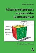 Präsentationskompetenz im gymnasialen Deutschunterricht - Miriam Geldmacher