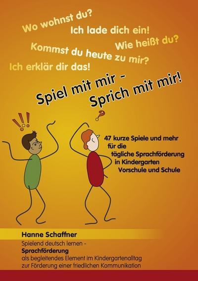 Spiel mit mir - Sprich mit mir!: 47 Kurze Spiele für die tägliche Sprachförderung in Kindergarten, Vorschule und Schule
