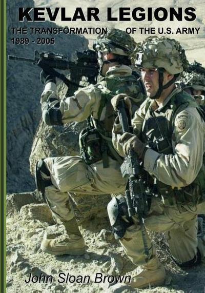 Kevlar Legions: The Transformation of the U.S. Army, 1989?2005