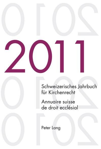 Schweizerisches Jahrbuch für Kirchenrecht. Band 16 (2011).  Annuaire suisse de droit ecclésial. Volume 16 (2011)