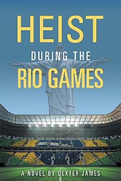 Heist During the Rio Games
