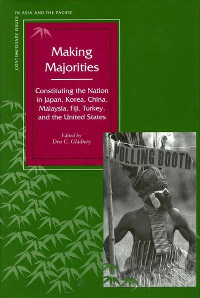 Making Majorities: Constituting the Nation in Japan, Korea, China, Malaysia, Fiji, Turkey, and the United States