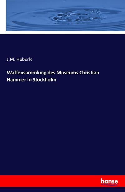 Waffensammlung des Museums Christian Hammer in Stockholm