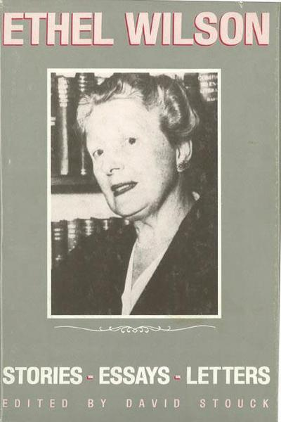 Ethel Wilson: Stories, Essays, and Letters