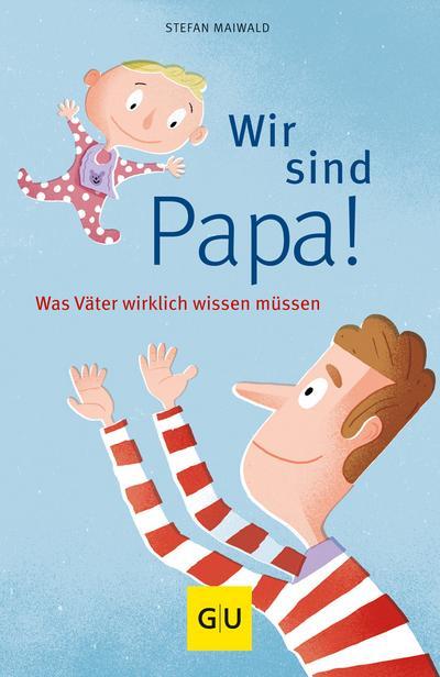 Wir sind Papa!; Was Väter wirklich wissen müssen   ; GU Reader P&F ; Deutsch