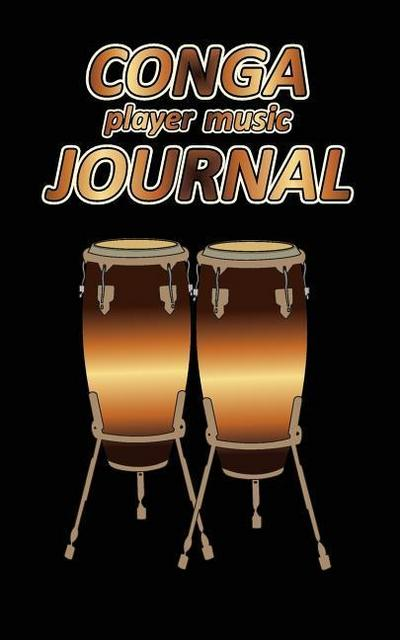 Conga Player Music Journal: Music Blank Sheets Notebook for Musicians and Songwriters.