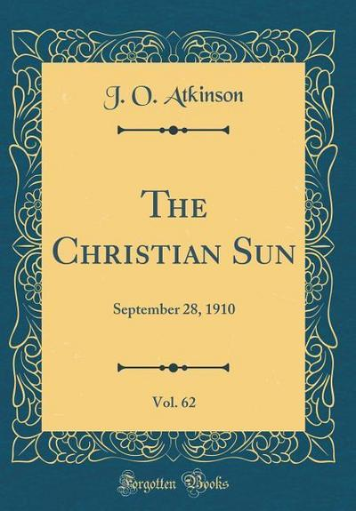 The Christian Sun, Vol. 62: September 28, 1910 (Classic Reprint)