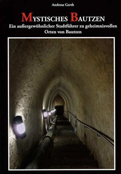 Mystisches Bautzen: Ein außergewöhnlicher Stadtführer zu geheimnisvollen Orten von Bautzen