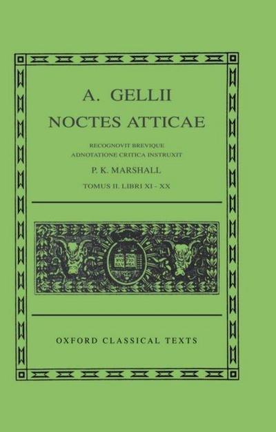 A. Gellii Noctes Atticae: Recognovit Brevique Adnotatione Critica Instruxit Tomus II: Libri XI-XX