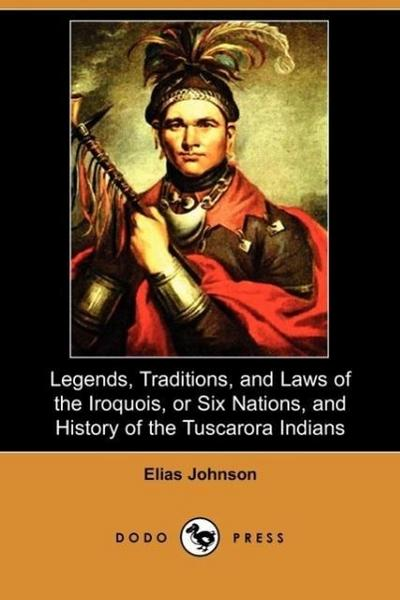 Legends, Traditions, and Laws of the Iroquois, or Six Nations, and History of the Tuscarora Indians (Dodo Press)