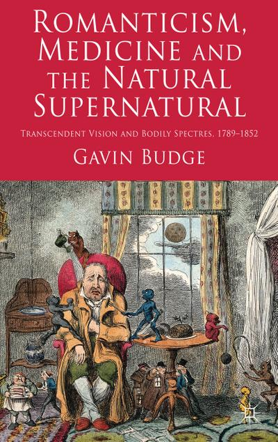Romanticism, Medicine and the Natural Supernatural: Transcendent Vision and Bodily Spectres, 1789-1852